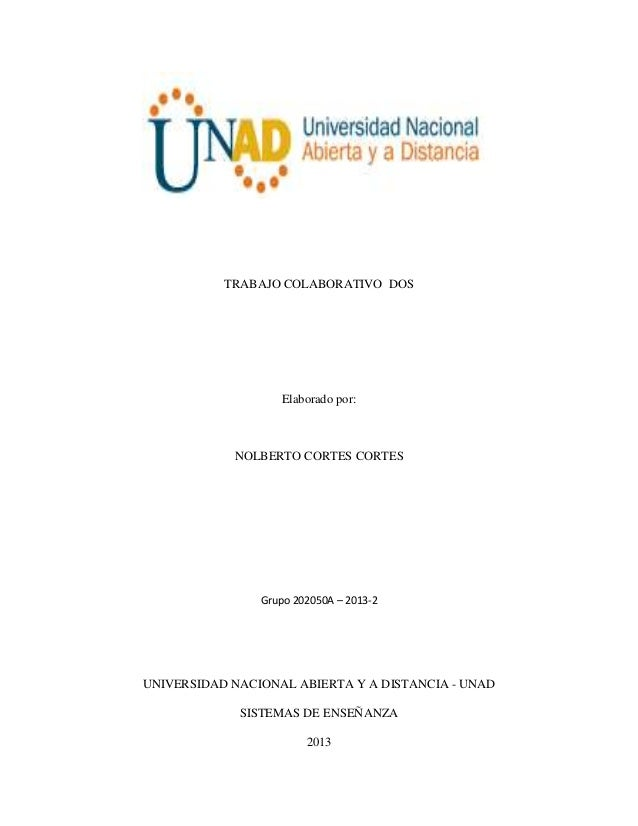 TRABAJO COLABORATIVO DOS  Elaborado por:  NOLBERTO CORTES CORTES  Grupo 202050A – 2013-2  UNIVERSIDAD NACIONAL ABIERTA Y A...