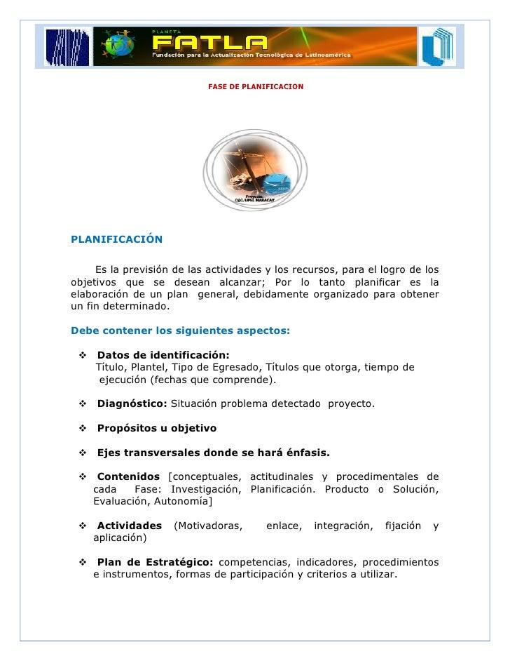 FASE DE PLANIFICACION     PLANIFICACIÓN        Es la previsión de las actividades y los recursos, para el logro de los    ...