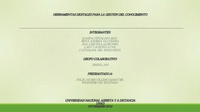 HERRAMIENTAS DIGITALES PARA LA GESTIÓN DEL CONOCIMIENTO  INTEGRANTES:  KARINA PEÑALOZA RIAY.  IRINA ANDREA SAAVEDRA.  ANA ...