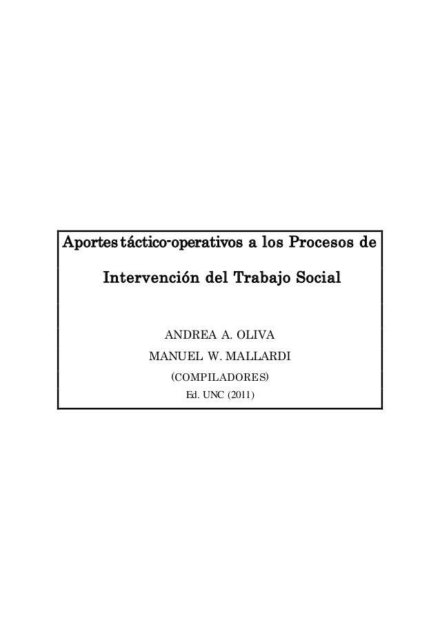 Aportes táctico-operativos a los Procesos de  Intervención del Trabajo Social  ANDREA A. OLIVA  MANUEL W. MALLARDI  (COMPI...