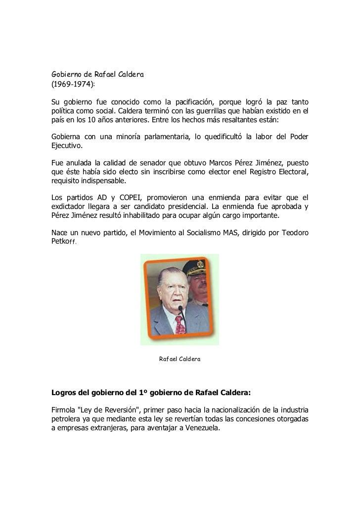 Gobierno de Rafael Caldera (1969-1974):<br />Su gobierno fue conocido como la pacificación, porque logró la paz tanto polí...