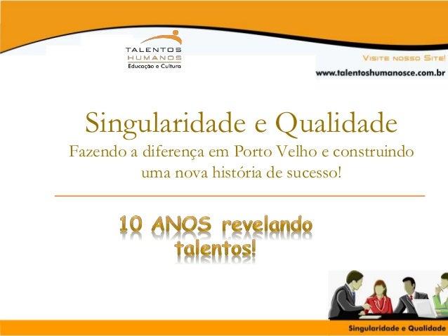 Singularidade e Qualidade Fazendo a diferença em Porto Velho e construindo uma nova história de sucesso!