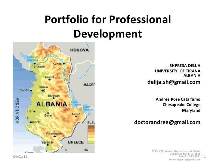 Portfolio for Professional Development SHPRESA DELIJA UNIVERSITY  OF TIRANA ALBANIA [email_address] Andree Rose Catalfamo ...