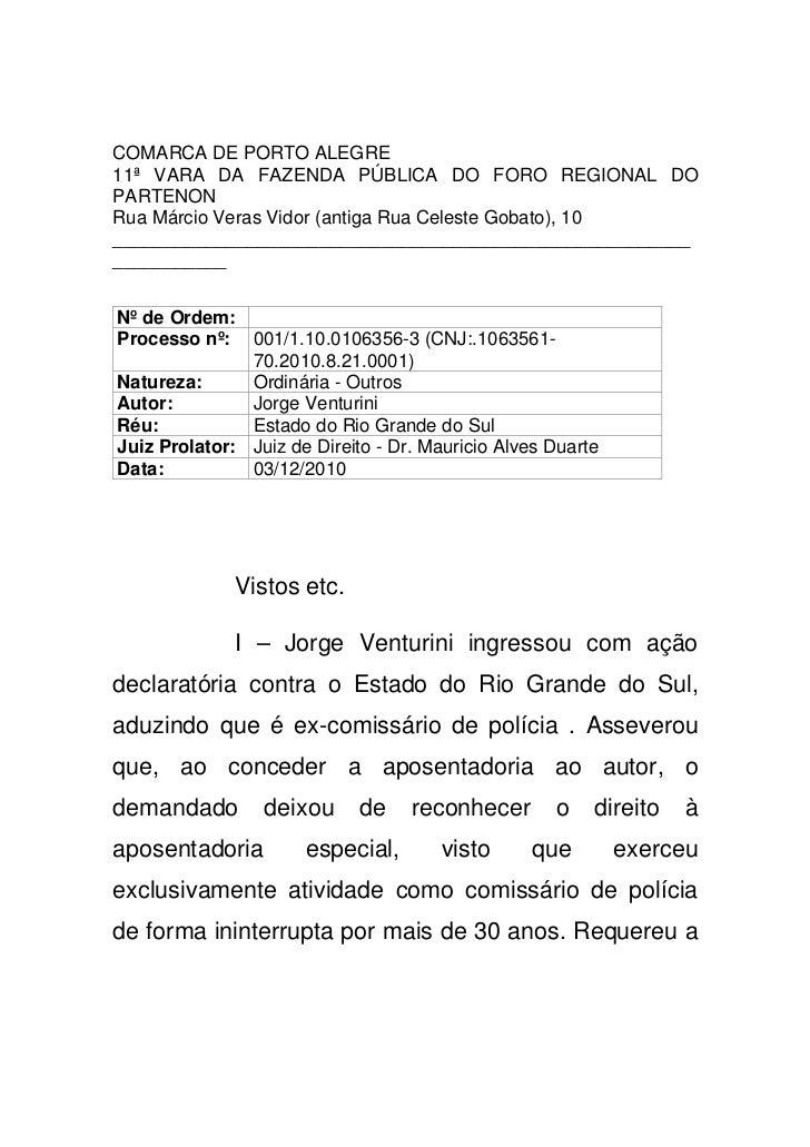 COMARCA DE PORTO ALEGRE11ª VARA DA FAZENDA PÚBLICA DO FORO REGIONAL DOPARTENONRua Márcio Veras Vidor (antiga Rua Celeste G...