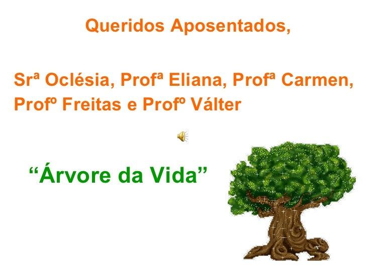 """"""" Árvore da Vida"""" Queridos Aposentados, Srª Oclésia, Profª Eliana, Profª Carmen, Profº Freitas e Profº Válter"""