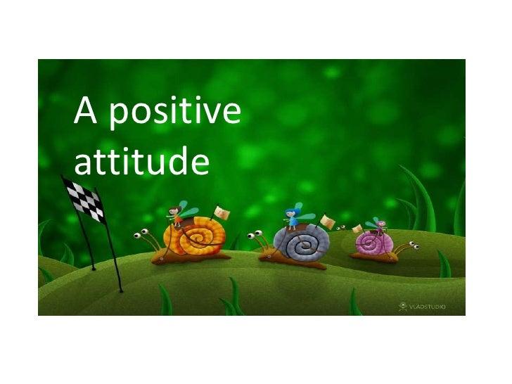 A positive attitude<br />