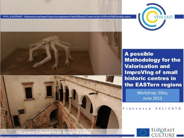 A possible Methodology for the Valorisation and ImproVIng of small historic centres in the EASTern regions F r a n c e s c...