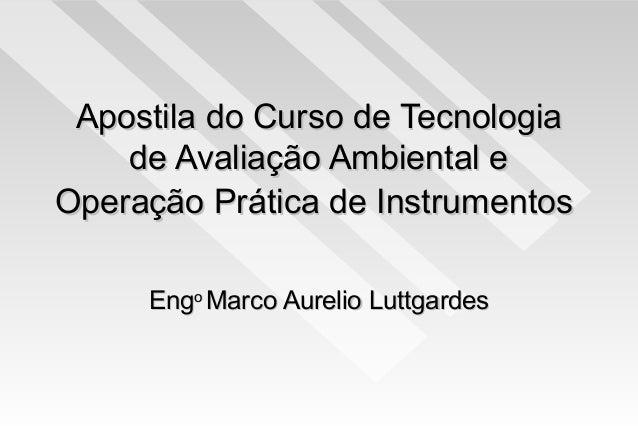 Apostila do Curso de TecnologiaApostila do Curso de Tecnologia de Avaliação Ambiental ede Avaliação Ambiental e Operação P...