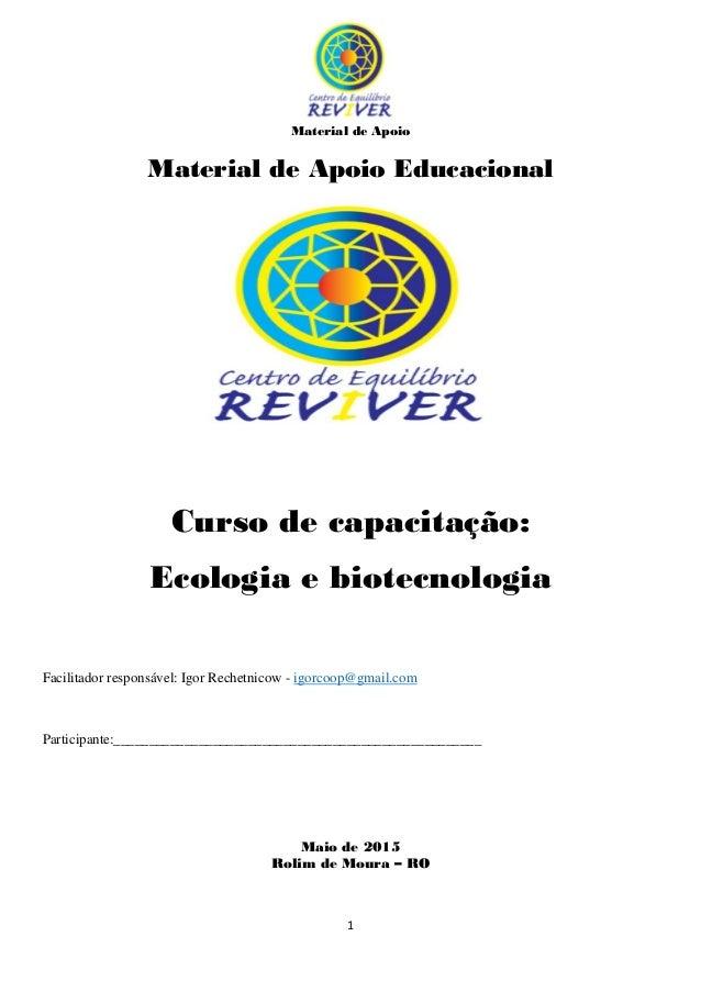 Material de Apoio 1 Material de Apoio Educacional Curso de capacitação: Ecologia e biotecnologia Facilitador responsável: ...