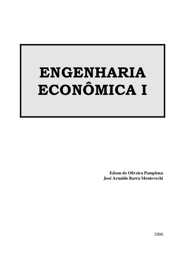 ENGENHARIA ECONÔMICA I Edson de Oliveira Pamplona José Arnaldo Barra Montevechi 2006