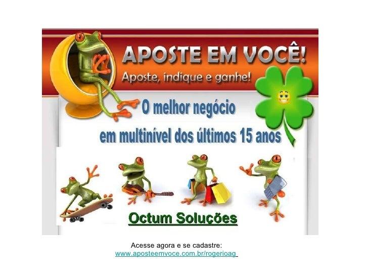 Acesse agora e se cadastre: www.aposteemvoce.com.br/rogerioag