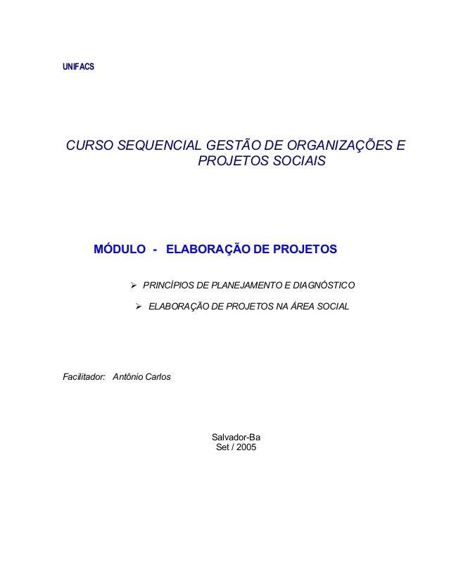 UNIFACS CURSO SEQUENCIAL GESTÃO DE ORGANIZAÇÕES E PROJETOS SOCIAIS MÓDULO - ELABORAÇÃO DE PROJETOS  PRINCÍPIOS DE PLANEJA...