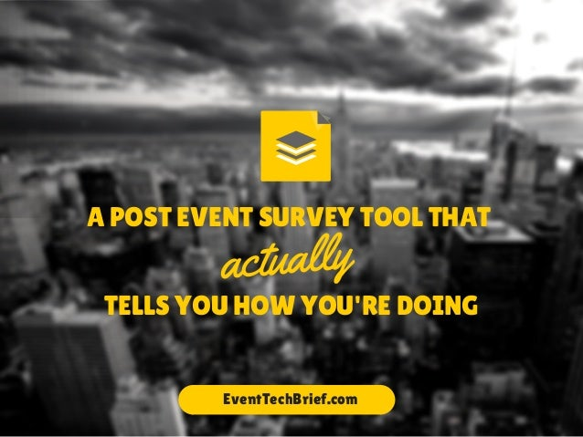 A POST EVENT SURVEY TOOL THAT  actually  TELLS YOU HOW YOU'RE DOING  EventTechBrief.com
