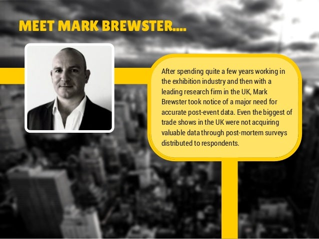 MEET MARK BREWSTER....  After spending quite a few years working in  the exhibition industry and then with a  leading rese...