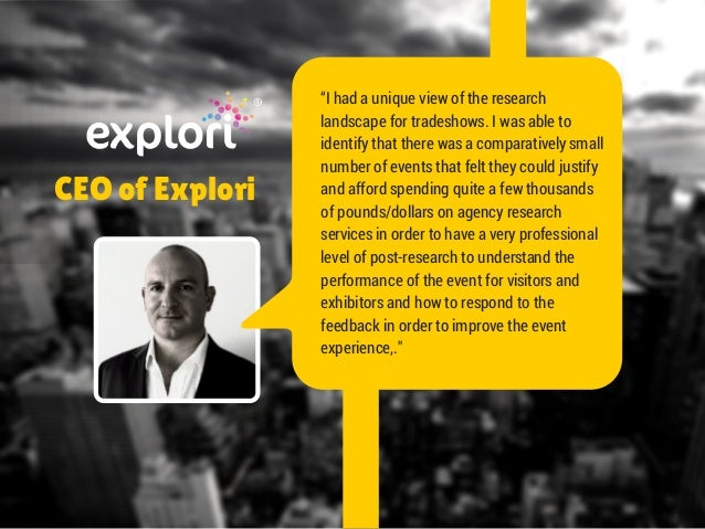 """CEO of Explori  """"I had a unique view of the research  landscape for tradeshows. I was able to  identify that there was a c..."""