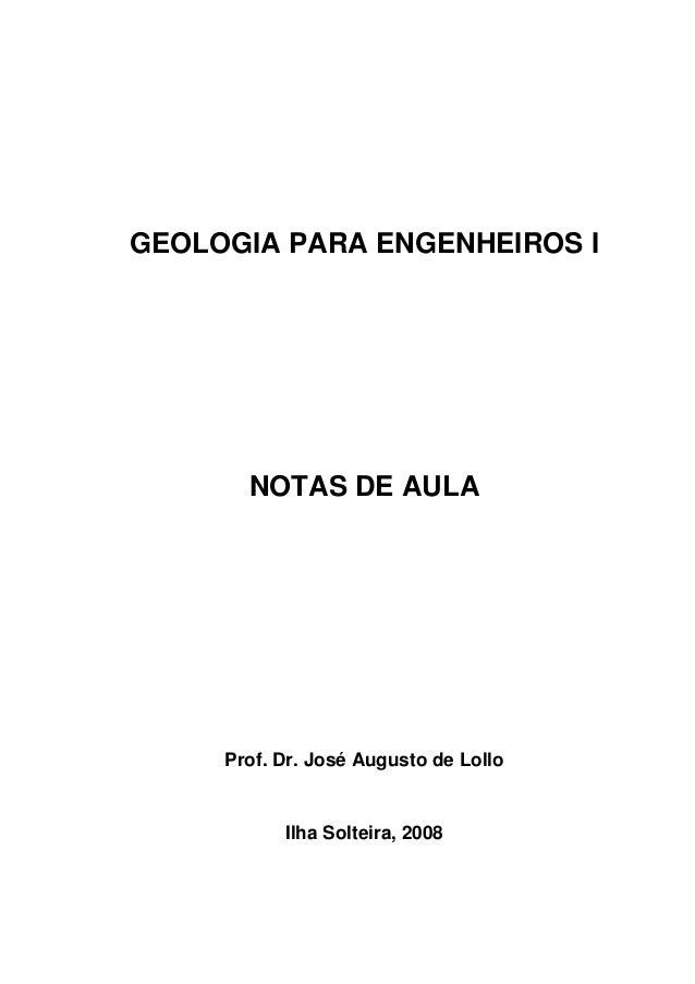 GEOLOGIA PARA ENGENHEIROS I       NOTAS DE AULA     Prof. Dr. José Augusto de Lollo           Ilha Solteira, 2008