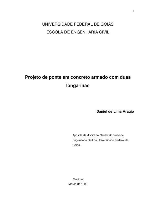 1 UNIVERSIDADE FEDERAL DE GOIÁS ESCOLA DE ENGENHARIA CIVIL Projeto de ponte em concreto armado com duas longarinas Daniel ...