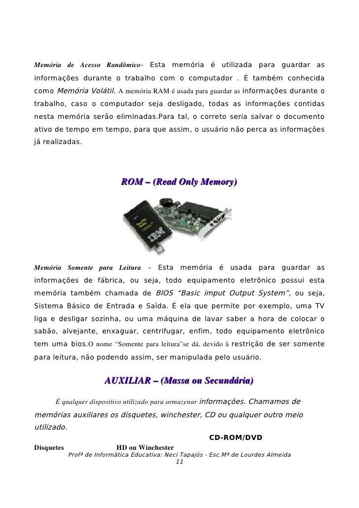 Memória  de  Acesso  Randômico- Esta memória é utilizada para guardar as informações durante o trabalho com o computado...