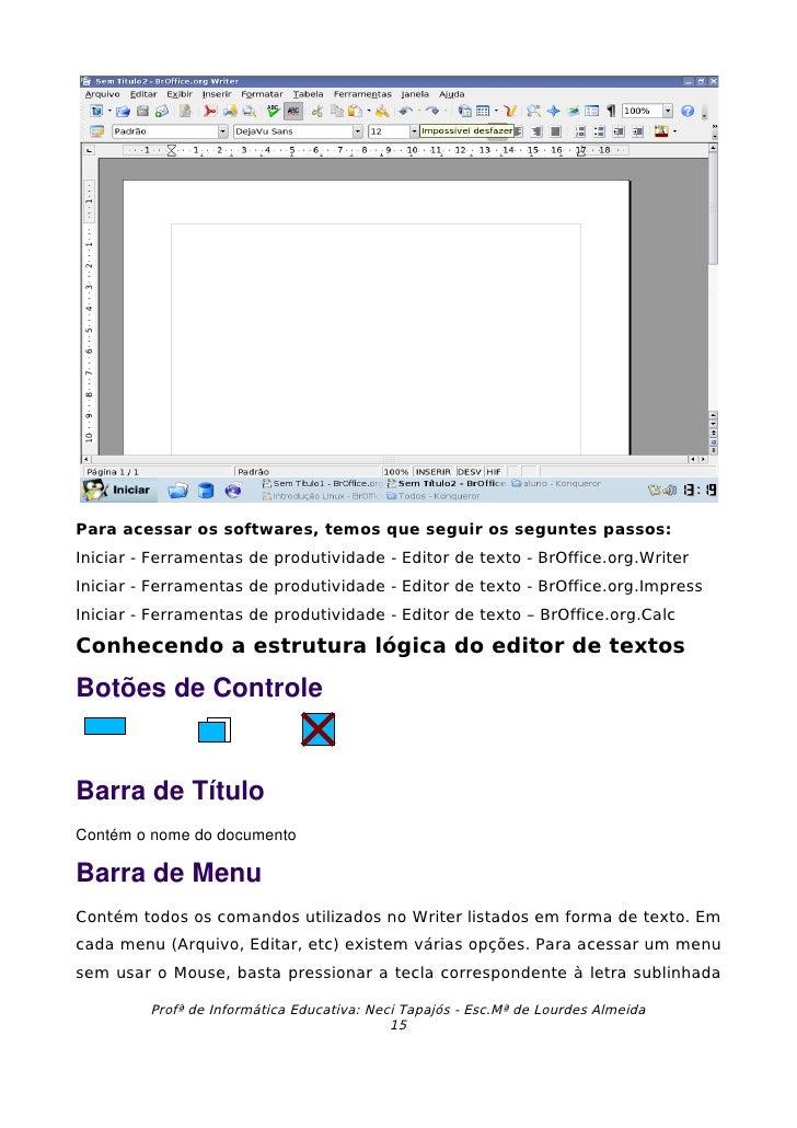 Para acessar os softwares, temos que seguir os seguntes passos: Iniciar - Ferramentas de produtividade - Editor de texto -...