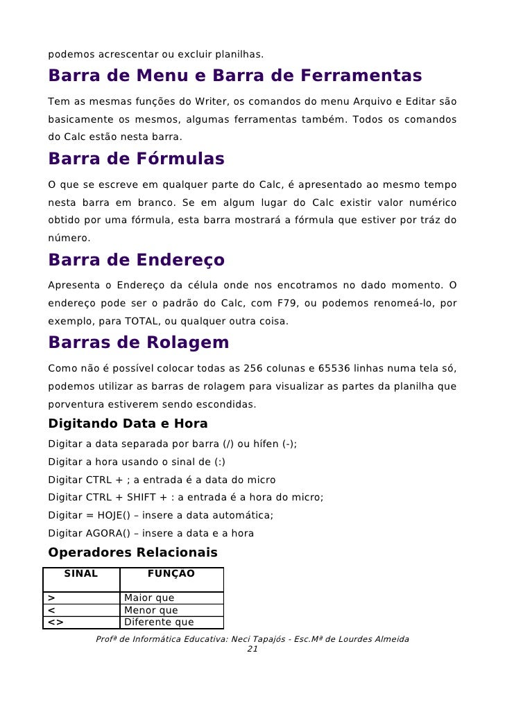 podemos acrescentar ou excluir planilhas.  Barra de Menu e Barra de Ferramentas Tem as mesmas funções do Writer, os comand...