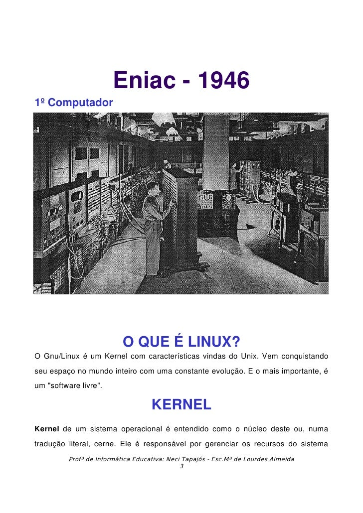 Eniac1946 1ºComputador                                OQUEÉLINUX? OGnu/LinuxéumKernelcomcaracterísticasvinda...
