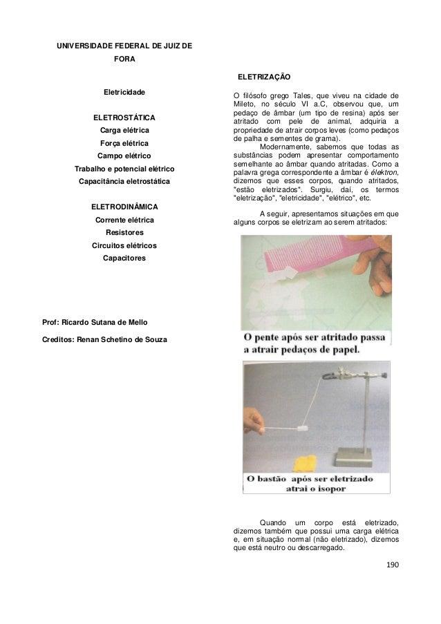 190 UNIVERSIDADE FEDERAL DE JUIZ DE FORA Eletricidade ELETROSTÁTICA Carga elétrica Força elétrica Campo elétrico Trabalho ...