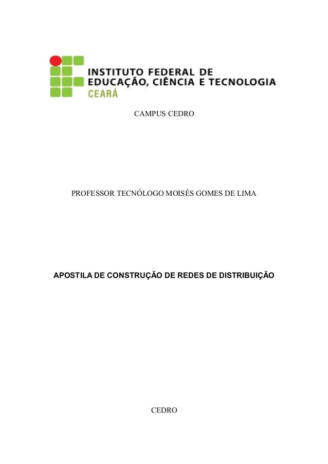 CAMPUS CEDRO   PROFESSOR TECNÓLOGO MOISÉS GOMES DE LIMAAPOSTILA DE CONSTRUÇÃO DE REDES DE DISTRIBUIÇÃO                    ...