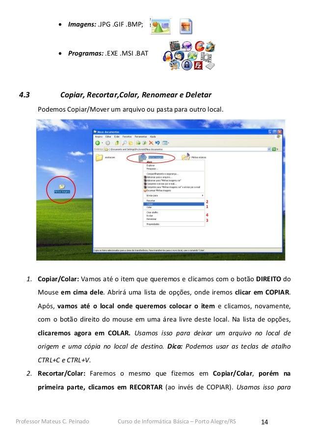  Imagens: .JPG .GIF .BMP;                Programas: .EXE .MSI .BAT 4.3            Copiar, Recortar,Colar, Renomear e Del...