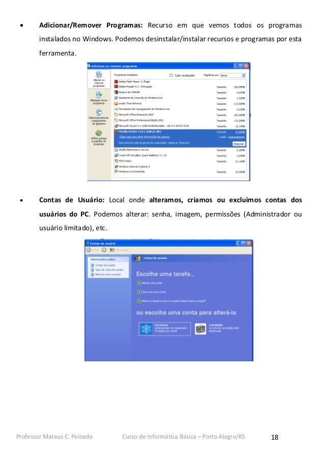      Adicionar/Remover Programas: Recurso em que vemos todos os programas        instalados no Windows. Podemos desinsta...