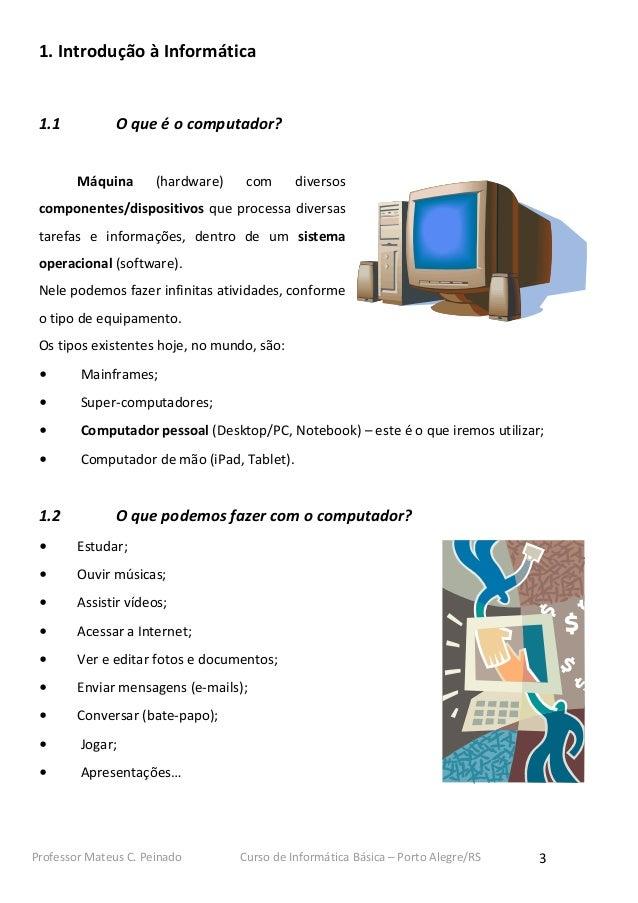 1. Introdução à Informática 1.1           O que é o computador?        Máquina       (hardware)    com      diversos compo...