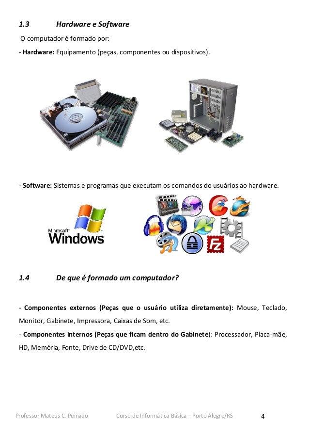 1.3           Hardware e Software O computador é formado por: - Hardware: Equipamento (peças, componentes ou dispositivos)...