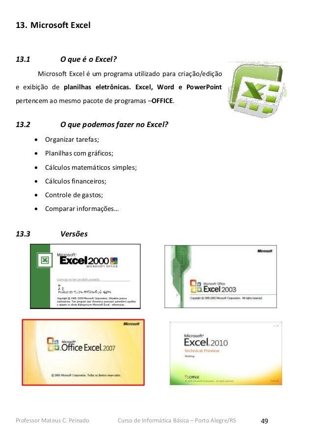 13. Microsoft Excel13.1              O que é o Excel?           Microsoft Excel é um programa utilizado para criação/ediçã...