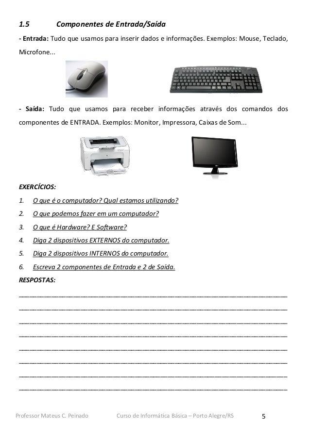 1.5            Componentes de Entrada/Saída - Entrada: Tudo que usamos para inserir dados e informações. Exemplos: Mouse, ...