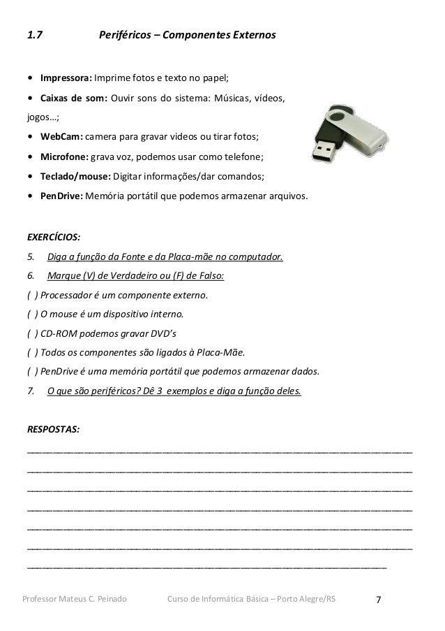 1.7               Periféricos – Componentes Externos • Impressora: Imprime fotos e texto no papel; • Caixas de som: Ouvir ...