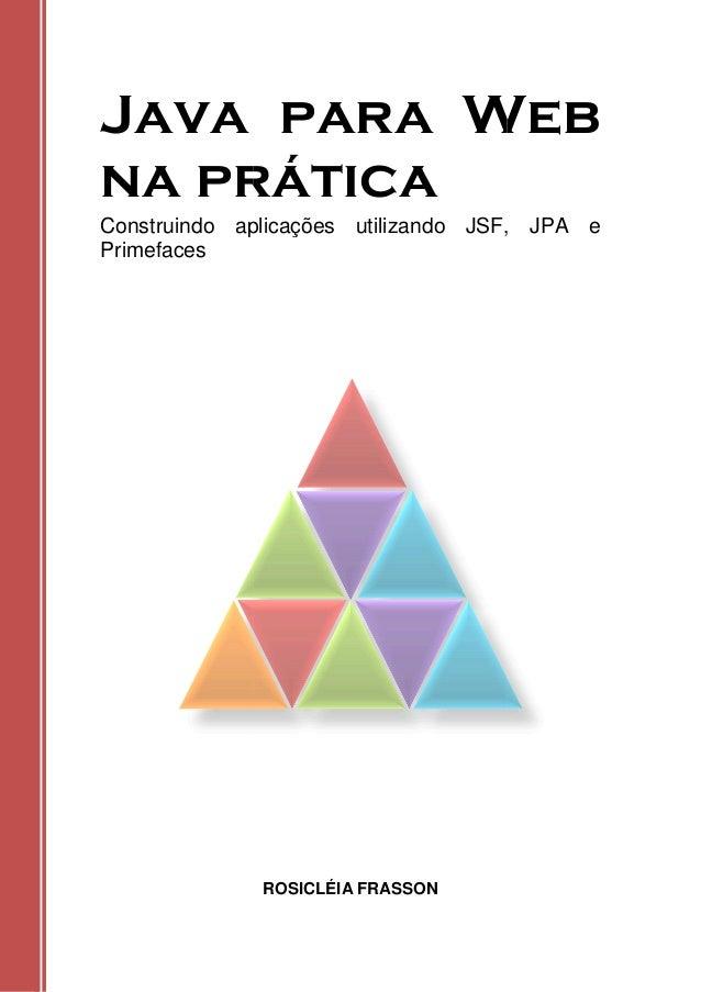 Java para Web na prática Construindo aplicações Primefaces Java para Web na prática Construindo aplicações utilizando JSF,...