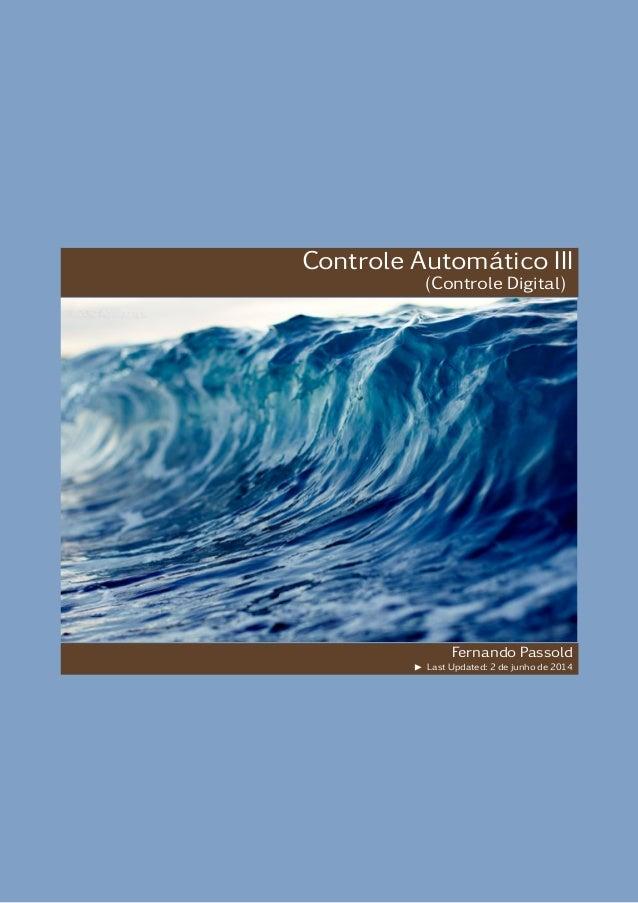 Controle Automático III (Controle Digital) Fernando Passold Last Updated: 2 de junho de 2014