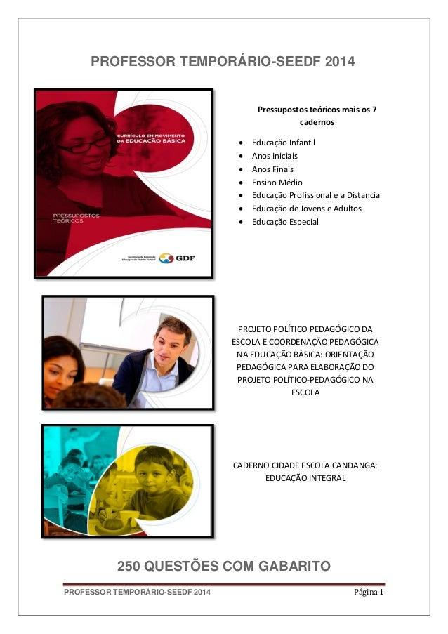 PROFESSOR TEMPORÁRIO-SEEDF 2014 Página 1 PROFESSOR TEMPORÁRIO-SEEDF 2014 Pressupostos teóricos mais os 7 cadernos  Educaç...