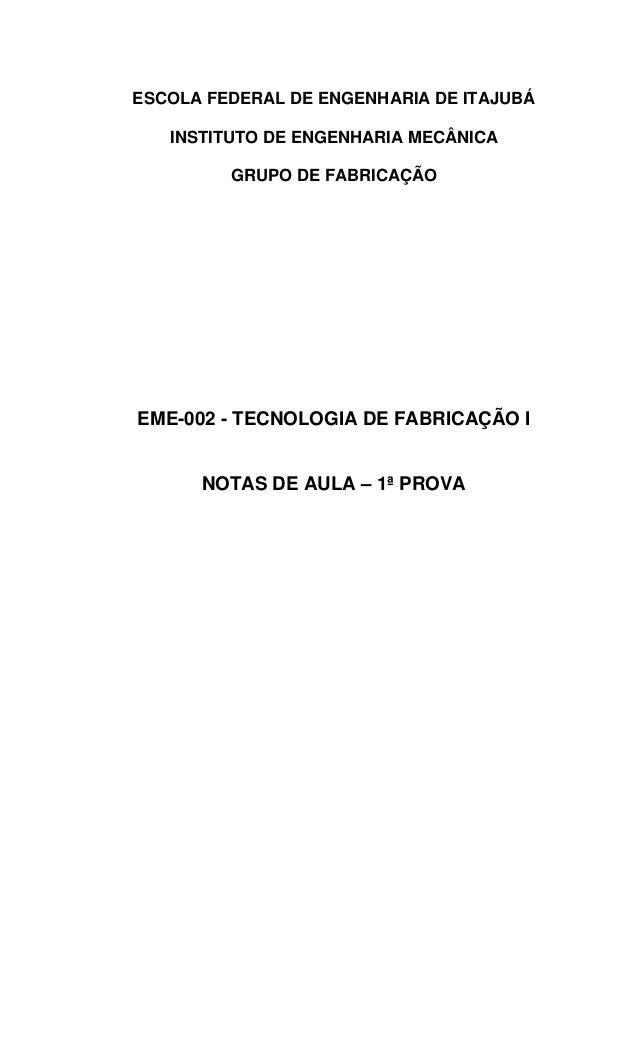 ESCOLA FEDERAL DE ENGENHARIA DE ITAJUBÁ INSTITUTO DE ENGENHARIA MECÂNICA GRUPO DE FABRICAÇÃO EME-002 - TECNOLOGIA DE FABRI...