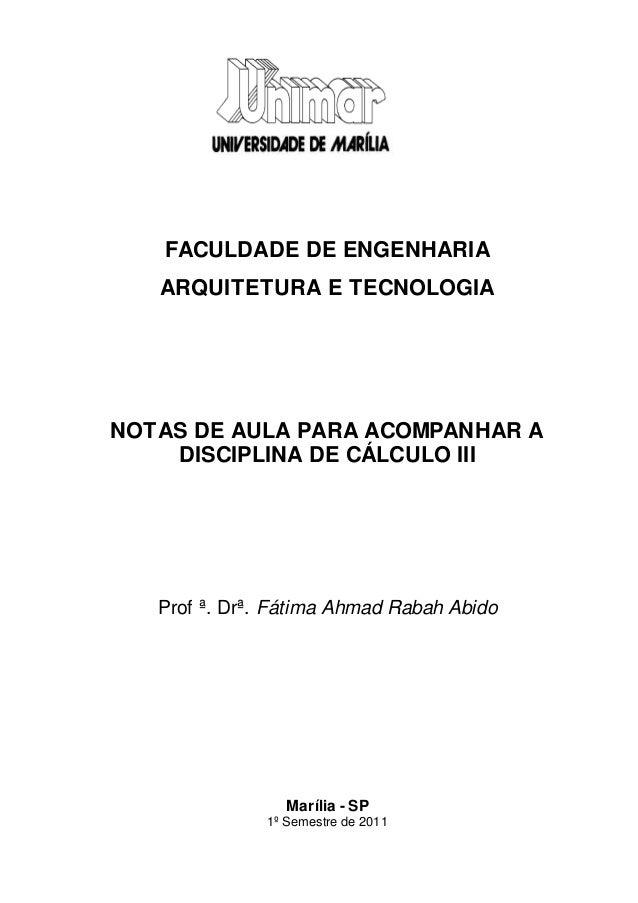FACULDADE DE ENGENHARIA  ARQUITETURA E TECNOLOGIA  NOTAS DE AULA PARA ACOMPANHAR A  DISCIPLINA DE CÁLCULO III  Prof ª. Drª...