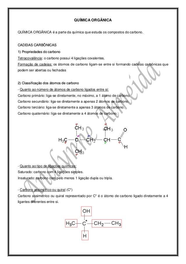 QUÍMICA ORGÂNICA QUÍMICA ORGÂNICA é a parte da química que estuda os compostos do carbono. CADEIAS CARBÔNICAS 1) Proprieda...