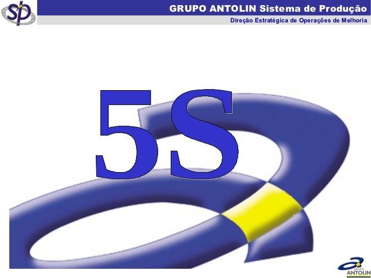GRUPO ANTOLIN Sistema de Produção Direção Estratégica de Operações de Melhoria 5S