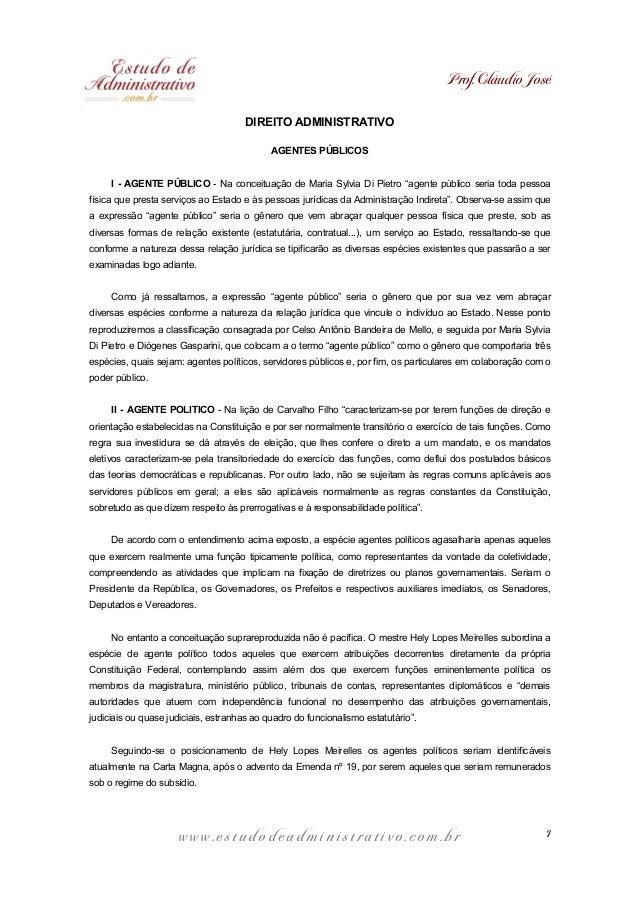 Prof. Cláudio José DIREITO ADMINISTRATIVO AGENTES PÚBLICOS I - AGENTE PÚBLICO - Na conceituação de Maria Sylvia Di Pietro ...