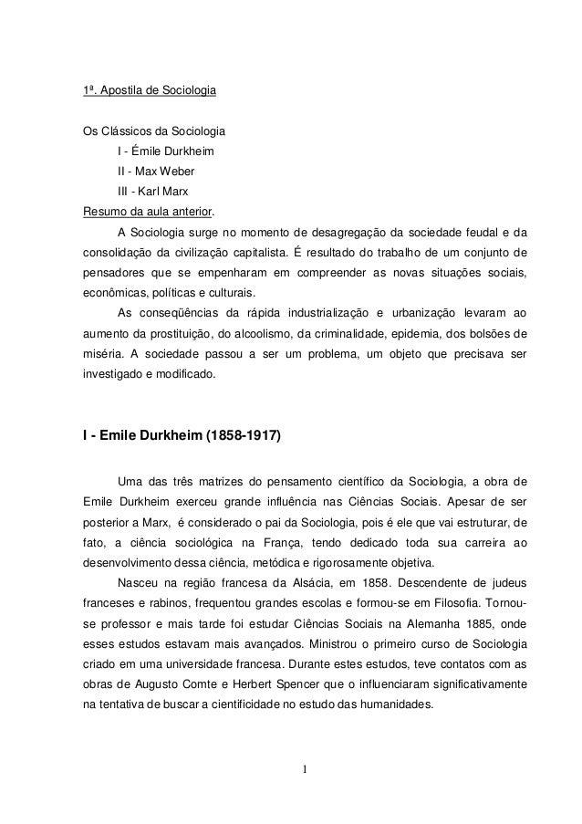 1  1ª. Apostila de Sociologia  Os Clássicos da Sociologia  I - Émile Durkheim  II - Max Weber  III - Karl Marx  Resumo da ...