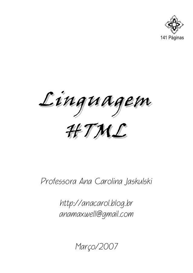 F                                    141 PáginasLinguagem  HTMLProfessora Ana Carolina Jaskulski     http://anacarol.blog....