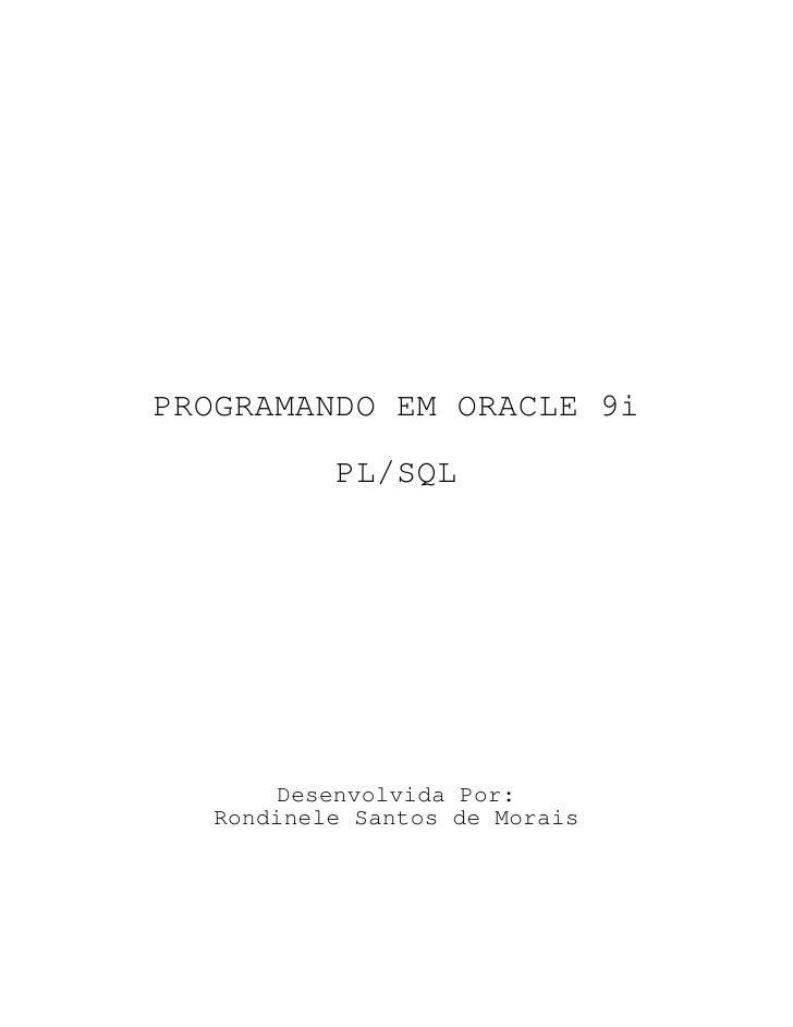 PROGRAMANDO EM ORACLE 9i          PL/SQL      Desenvolvida Por:  Rondinele Santos de Morais