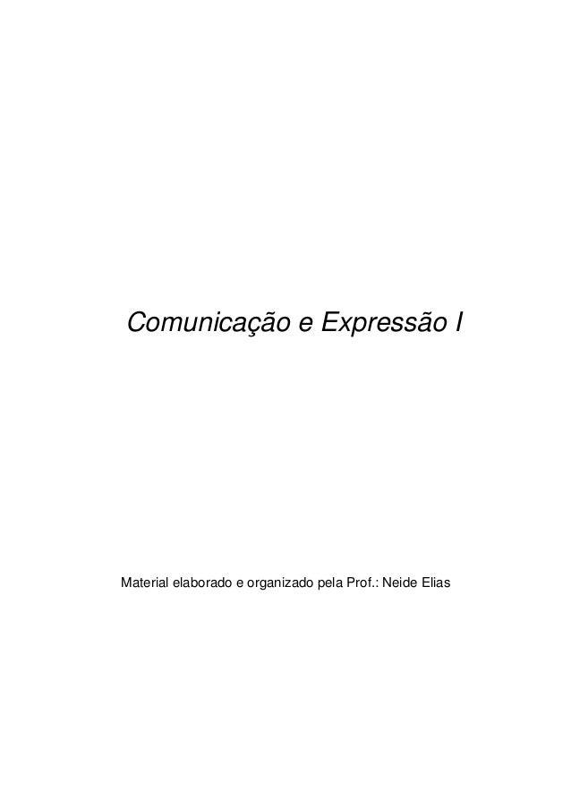 Comunicação e Expressão I Material elaborado e organizado pela Prof.: Neide Elias