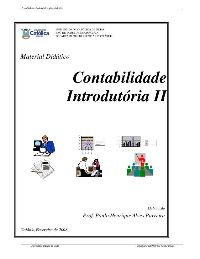 1  Contabilidade Introdutória II – Material didático  UNIVERSIDADE CATÓLICA DE GOIÁS PRÓ-REITORIA DE GRADUAÇÃO DEPARTAMENT...