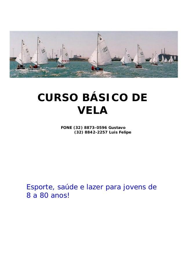 CURSO BÁSICO DE  VELA  FONE (32) 8873-0596 Gustavo  (32) 8842-2257 Luis Felipe  Esporte, saúde e lazer para jovens de  8 a...