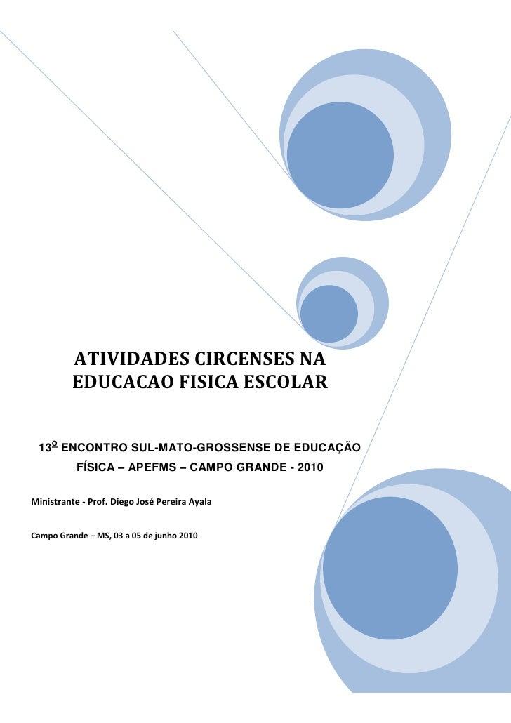 ATIVIDADES CIRCENSES NA         EDUCACAO FISICA ESCOLAR 13O ENCONTRO SUL-MATO-GROSSENSE DE EDUCAÇÃO           FÍSICA – APE...