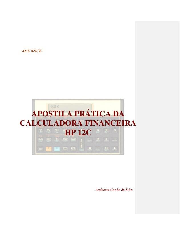ADVANCE Anderson Cunha da Silva APOSTILA PRÁTICA DA CALCULADORA FINANCEIRA HP 12C